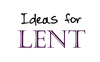 Lent ideas