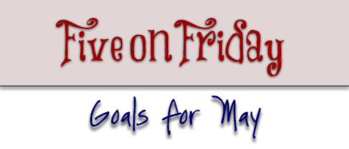 FoF - Goals for May