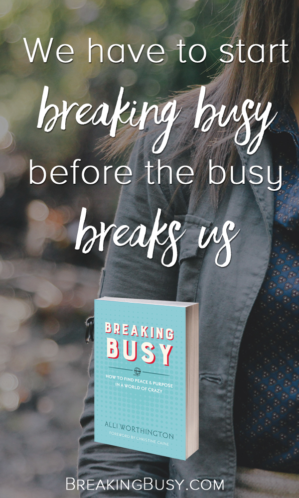 We have to start breaking busy before the busy breaks us. Breaking Busy book